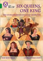 Six Queens, One King: The Extraordinary Reign of Henry VIII: Band 15/Emerald (Collins Big Cat)