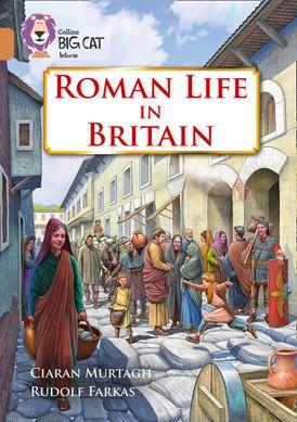 Roman Life in Britain: Band 12/Copper (Collins Big Cat)