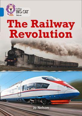 The Railway Revolution: Band 16/Sapphire (Collins Big Cat)