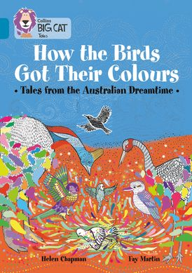 How the Birds Got Their Colours: Tales from the Australian Dreamtime: Band 13/Topaz (Collins Big Cat)