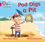 Collins Big Cat Phonics for Letters and Sounds – Pod Digs a Pit: Band 01B/Pink B eBook  by Clare Helen Welsh