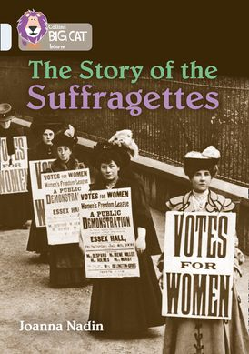 The Story of the Suffragettes: Band 17/Diamond (Collins Big Cat)