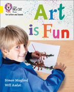Collins Big Cat Phonics for Letters and Sounds – Art is Fun!: Band 03/Yellow eBook  by Simon Mugford