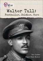 Walter Tull: Footballer, Soldier, Hero: Band 17/Diamond (Collins Big Cat) eBook  by Dan Lyndon