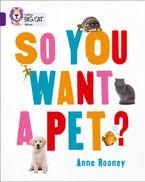 So You Want A Pet?: Band 08/Purple (Collins Big Cat)