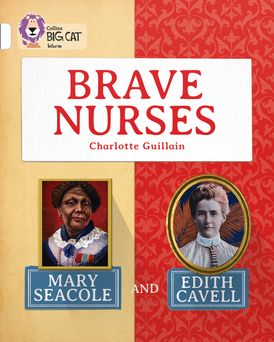 Brave Nurses: Mary Seacole and Edith Cavell: Band 10/White (Collins Big Cat)
