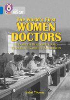 The World's First Women Doctors: Elizabeth Blackwell and Elizabeth Garrett Anderson: Band 16/Sapphire (Collins Big Cat)
