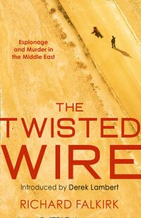 the-twisted-wire-espionage-and-murder-in-the-middle-east