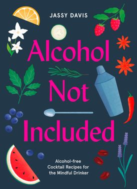 Alcohol Not Included: Alcohol-free Cocktails for the Mindful Drinker