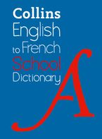 English to French (One Way) School Dictionary: One way translation tool for Kindle (Collins School Dictionaries) eBook  by Collins Dictionaries