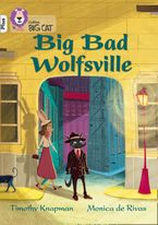 Big Bad Wolfsville: Band 10+/White Plus (Collins Big Cat) eBook  by Timothy Knapman