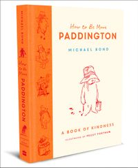 how-to-be-more-paddington-a-book-of-kindness
