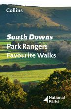 South Downs Park Rangers Favourite Walks: 20 of the best routes chosen and written by National park rangers Paperback  by National Parks UK
