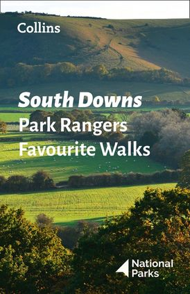 South Downs Park Rangers Favourite Walks: 20 of the best routes chosen and written by National park rangers