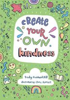 Create your own kindness: Activities to encourage children to be caring and kind Paperback  by Becky Goddard-Hill