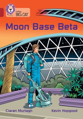 Moon Base Beta: Band 14/Ruby (Collins Big Cat)