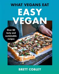 what-vegans-eat-easy-vegan-over-80-tasty-and-sustainable-recipes