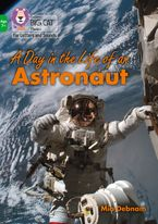 Collins Big Cat Phonics for Letters and Sounds – Age 7+ – A Day in the Life of an Astronaut: Band 05/Green