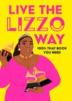 Live the Lizzo Way: 100% That Book You Need