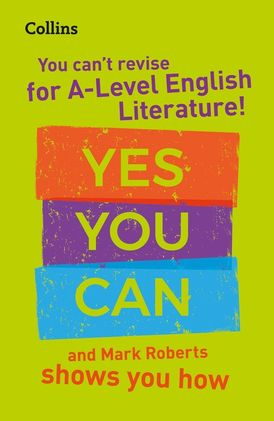 You can't revise for A Level English Literature! Yes you can, and Mark Roberts shows you how: For the 2022 exams (Collins A Level Revision)