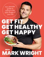 Get Fit, Get Healthy, Get Happy: The ultimate guide to being in the best shape of your life