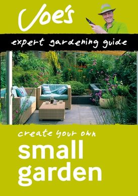 Small Garden: Create your own green space with this expert gardening guide (Collins Gardening)