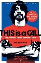 This Is a Call: The Fully Updated and Revised Bestselling Biography of Dave Grohl
