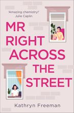 Mr Right Across the Street (The Kathryn Freeman Romcom Collection, Book 4)