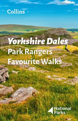 Yorkshire Dales Park Rangers Favourite Walks: 20 of the best routes chosen and written by National park rangers
