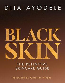 Black Skin: The definitive skincare guide