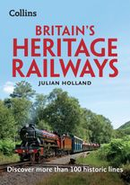 Britain's Heritage Railways: Discover more than 100 steam lines Paperback  by Julian Holland