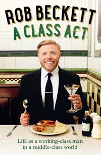 a-class-act-life-as-a-working-class-man-in-a-middle-class-world