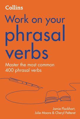 Phrasal Verbs: B1-C2 (Collins Work on Your…)