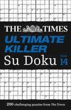 The Times Ultimate Killer Su Doku Book 14: 200 of the deadliest Su Doku puzzles (The Times Su Doku)