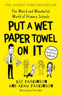 put-a-wet-paper-towel-on-it-the-weird-and-wonderful-world-of-primary-schools