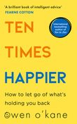 ten-times-happier-how-to-let-go-of-whats-holding-you-back