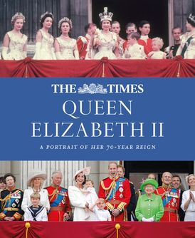 The Times Queen Elizabeth II: A portrait of her 70-year reign
