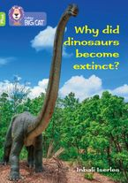 Why did dinosaurs become extinct?: Band 11+/Lime Plus (Collins Big Cat)