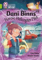 Dani Binns: Heroic Helicopter Pilot: Band 11/Lime (Collins Big Cat)