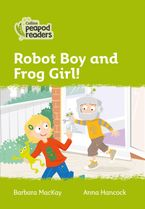 Collins Peapod Readers – Level 2 – Robot Boy and Frog Girl!