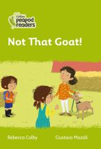 Collins Peapod Readers – Level 2 – Not That Goat! Paperback  by Rebecca Colby