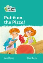 Collins Peapod Readers – Level 3 – Put it on the Pizza!