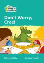 Collins Peapod Readers – Level 3 – Don't Worry, Croc! Paperback  by Rebecca Colby