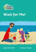 Collins Peapod Readers – Level 3 – Wait for Me! Paperback  by Juliet Clare Bell