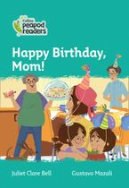 Collins Peapod Readers – Level 3 – Happy Birthday, Mom! Paperback  by Juliet Clare Bell