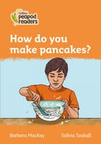 Collins Peapod Readers – Level 4 – How do you make pancakes?