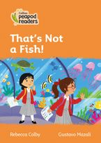 Collins Peapod Readers – Level 4 – That Isn't a Fish! Paperback  by Rebecca Colby