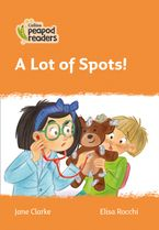 Collins Peapod Readers – Level 4 – A Lot of Spots!