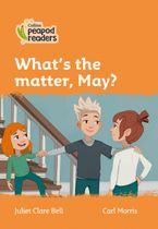 Collins Peapod Readers – Level 4 – What's the matter, May?