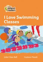 Collins Peapod Readers – Level 4 – I Love Swimming Classes Paperback  by Juliet Clare Bell
